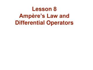 Lesson 8 Ampère's Law and Differential Operators