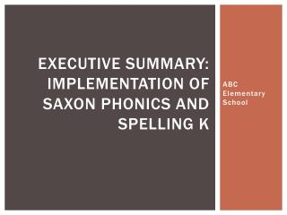 Executive Summary:  Implementation of Saxon Phonics and Spelling K