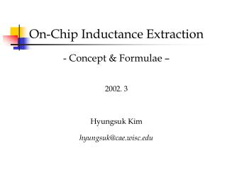 On-Chip Inductance Extraction - Concept & Formulae – 2002. 3 Hyungsuk Kim  hyungsuk@cae.wisc