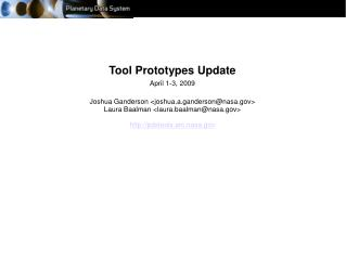 Tool Prototypes Update April 1-3, 2009 Joshua Ganderson <joshua.a.ganderson@nasa>