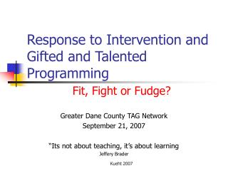 Response to Intervention and Gifted and Talented Programming Fit, Fight or Fudge?