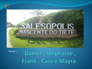 Daniel , Stephanie , Frank , Caio e Mayra