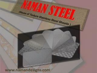 NAMAN STEEL (House of Texture Stainless Steel Sheets )