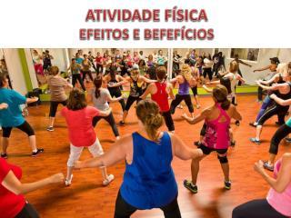 ATIVIDADE F�SICA EFEITOS E BEFEF�CIOS