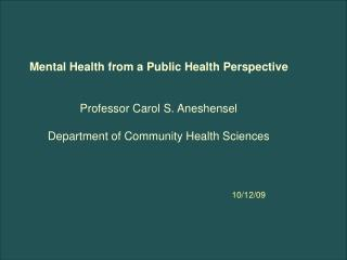 Mental Health from a Public Health Perspective Professor Carol S. Aneshensel