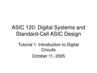 ASIC 120: Digital Systems and Standard-Cell ASIC Design