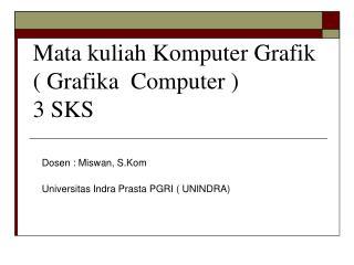 Mata kuliah Komputer Grafik ( Grafika  Computer ) 3 SKS