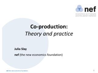 Co-production:  Theory and practice
