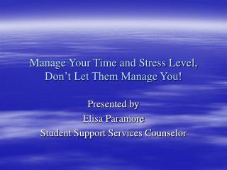 Manage Your Time and Stress Level, Don't Let Them Manage You!