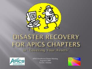 "Disaster Recovery for APICS chapters or  "" Covering Y our Assets """