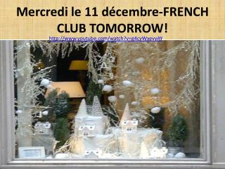Mercredi  le 11  décembre -FRENCH CLUB TOMORROW!