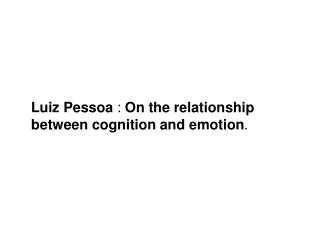 Luiz Pessoa  :  On the relationship between cognition and emotion .