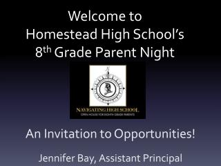 Welcome to Homestead High School's  8 th  Grade Parent Night