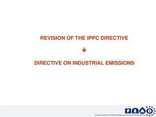 REVISION OF THE IPPC DIRECTIVE  DIRECTIVE ON INDUSTRIAL EMISSIONS