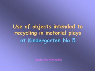Use of objects intended to recycling in motorial plays at Kindergarten No 5