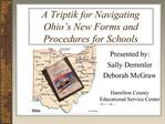 A Triptik for Navigating Ohio s New Forms and Procedures for Schools