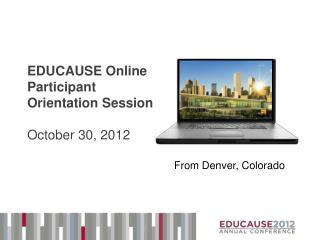 EDUCAUSE Online Participant Orientation Session October 30, 2012