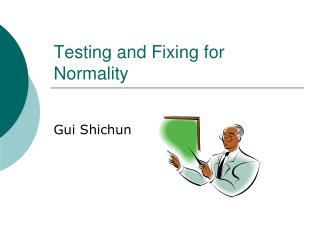 Testing and Fixing for Normality