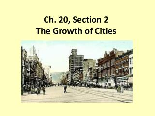 Ch. 20, Section 2 The Growth of Cities