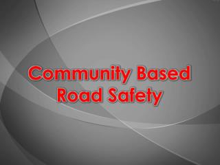 Community Based  Road Safety