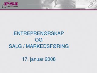 ENTREPREN�RSKAP OG SALG / MARKEDSF�RING 17. januar 2008