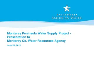 Monterey Peninsula Water Supply Project -  Presentation to  Monterey Co. Water Resources Agency