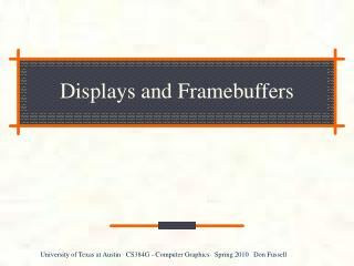 Displays and Framebuffers