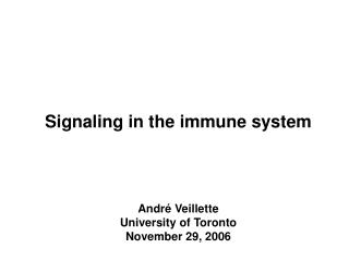 Signaling in the immune system André Veillette University of Toronto November 29, 2006