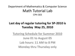 Tutoring Schedule for Summer 2010 June 01 to August 05 Lab hours: 11 AM to 8 PM