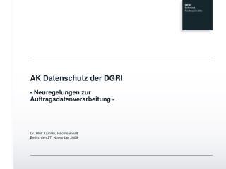 AK Datenschutz der DGRI - Neuregelungen zur Auftragsdatenverarbeitung  -