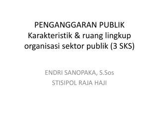 PENGANGGARAN PUBLIK Karakteristik  &  ruang lingkup organisasi sektor publik  (3 SKS)