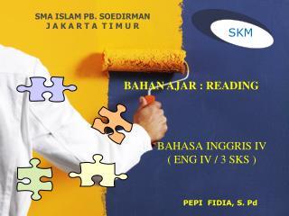 BAHASA INGGRIS IV ( ENG IV / 3 SKS )