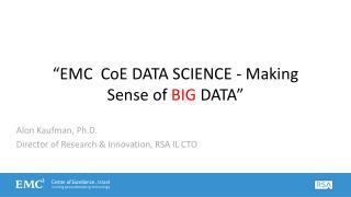 """EMC   CoE  DATA  SCIENCE  - Making Sense of  BIG  DATA"""