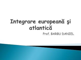 Integrare european ă şi atlantică