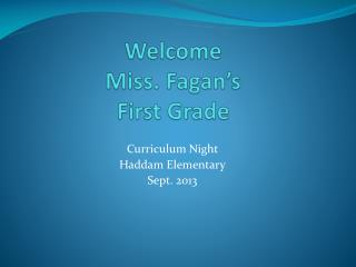 Welcome Miss. Fagan's First Grade