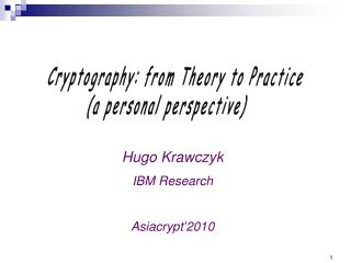 Cryptography: from Theory to Practice (a personal perspective)