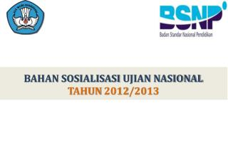 BAHAN SOSIALISASI  UJIAN NASIONAL TAHUN 201 2 /201 3