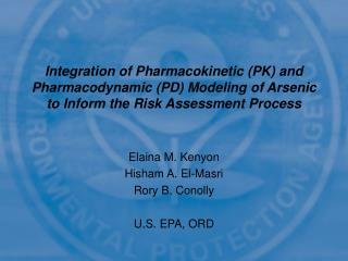 Integration of Pharmacokinetic PK and Pharmacodynamic PD Modeling of Arsenic to Inform the Risk Assessment Process