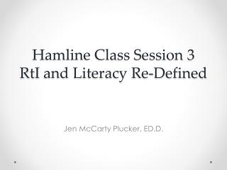 Hamline Class Session 3 RtI  and Literacy Re-Defined