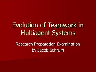 Evolution of Teamwork in  Multiagent Systems