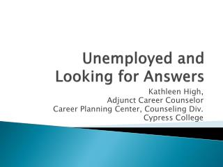 Unemployed and  Looking for Answers