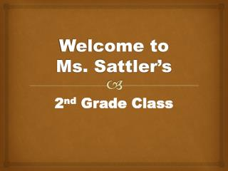 Welcome to  Ms .  Sattler's