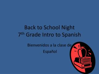 Back to School Night 7 th  Grade Intro to Spanish