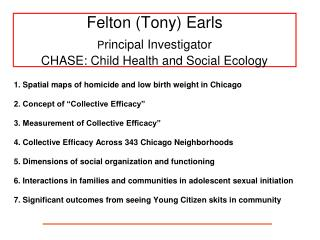 Felton (Tony) Earls P rincipal Investigator CHASE: Child Health and Social Ecology