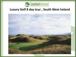 L uxury  Golf 8  day tour  , South West Ireland