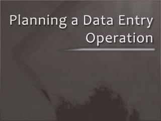 Planning a Data Entry Operation