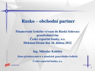 Rusko – obchodní partner  Financování  českého vývozu do Ruské federace prostřednictvím