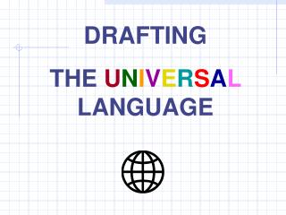 DRAFTING THE  U N I V E R S A L  LANGUAGE