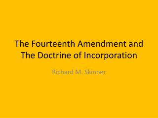 The Fourteenth Amendment and The Doctrine of Incorporation