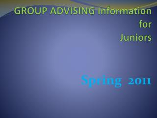 GROUP ADVISING Information for Juniors